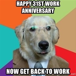 Business Dog - Happy 31st Work Anniversary Now Get Back to Work