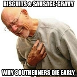 Right In The Childhood Man - biscuits & sausage-gravy why southerners die early