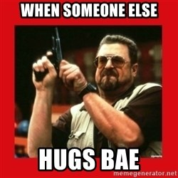 Angry Walter With Gun - When someone else hugs bae