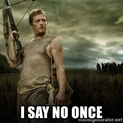 Daryl Dixon -  I say no once