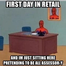 Spidermandesk - first day in retail and im just sitting here pretending to be all assessor-y