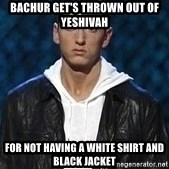 Eminem - Bachur get's thrown out of Yeshivah for not having a white shirt and black jacket