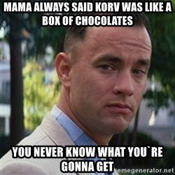 forrest gump - Mama always said korv was like a box of chocolates You never know what you`re gonna get