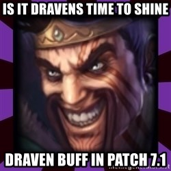 Draven - Is it Dravens time to shine Draven Buff in Patch 7.1