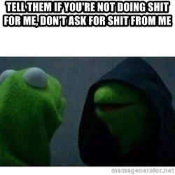 evil kermit top blank - Tell them if you're not doing shit for me, don't ask for shit from me