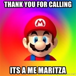 Mario Says - Thank you for calling  Its a me Maritza