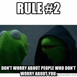 evil kermit top blank - Rule #2  Don't worry about people who don't worry about you.