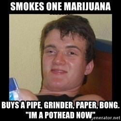 """Weed Guy Walter - Smokes one marijuana Buys a pipe, grinder, paper, bong. """"Im a pothead now"""""""