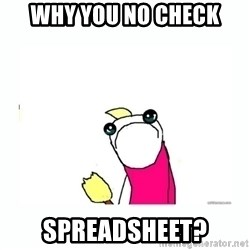 sad do all the things - WHY YOU NO CHECK SPREADSHEET?
