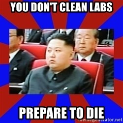 kim jong un - You don't clean labs Prepare to die