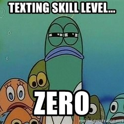 suspicious spongebob lifegaurd - Texting skill level... Zero