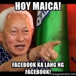 Mayor Lim Meme - HOY MAICA! FACEBOOK KA LANG NG FACEBOOK!