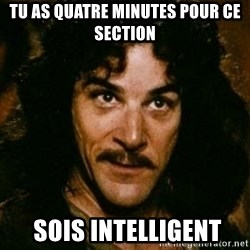You keep using that word, I don't think it means what you think it means - Tu as quatre minutes pour ce section  Sois intelligent