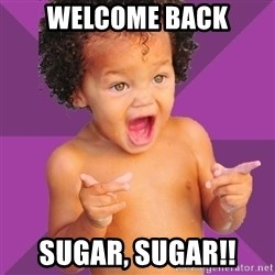 Baby $wag - Welcome back Sugar, Sugar!!