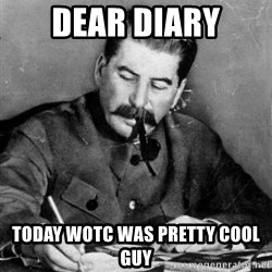 Dear Diary - DEAR Diary today wotc was pretty cool guy