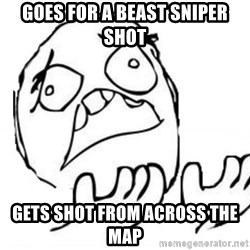 WHY SUFFERING GUY - Goes for a beast sniper shot Gets shot from across the map