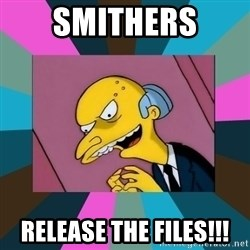 Mr. Burns - SMITHERS RELEASE THE FILES!!!