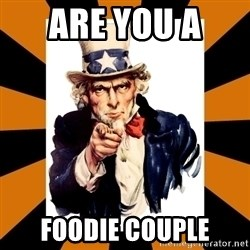 Uncle sam wants you! - Are you a  Foodie Couple