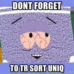 Towelie - dont forget  to tr sort uniq