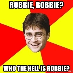 cheeky harry potter - Robbie, Robbie? Who the hell is Robbie?