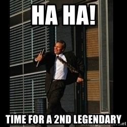 HAHA TIME FOR GUY - HA HA! Time for a 2nd legendary