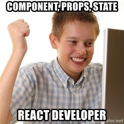Noob kid - Component, Props, State React Developer