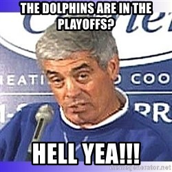 jim mora - The Dolphins are in the playoffs?  HELL YEA!!!