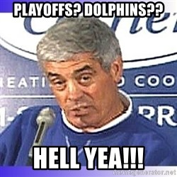 jim mora - PLAYOFFS? DOLPHINS?? HELL YEA!!!
