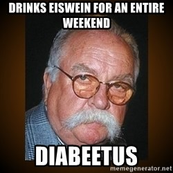Wilford Brimley - drinks eiswein for an entire weekend diabeetus