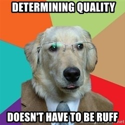Business Dog -  determining quality doesn't have to be ruff