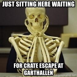 Skeleton waiting - Just sitting here waiting for crate escape at garthallen