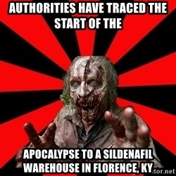 Zombie - authorities have traced the start of the  apocalypse to a sildenafil warehouse in florence, ky