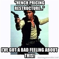"""Han Solo - """"HENCH PRICING RESTRUCTURE..."""" I'VE GOT A BAD FEELING ABOUT THIS!"""