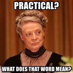 Dowager Countess of Grantham - practical? what does that word mean?