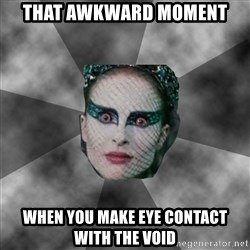 Black Swan Eyes - that awkward moment when you make eye contact with the void