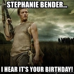 Daryl Dixon - Stephanie Bender... I hear it's your Birthday!