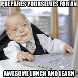 Working Babby - Prepares Yourselves for an awesome lunch and learn