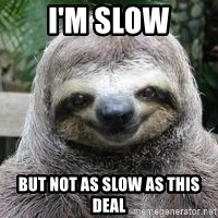 Sexual Sloth - I'm slow But not as slow as this deal