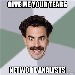 Advice Borat - GIVE ME YOUR TEARS NETWORK ANALYSTS
