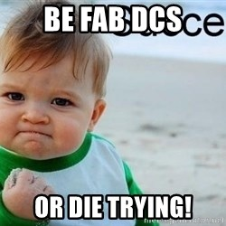 success baby - Be FAB DCS Or Die trying!