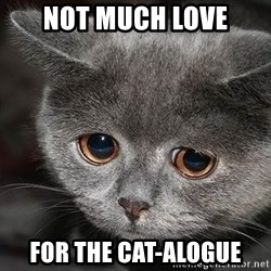 sad cat - NOT MUCH LOVE FOR THE CAT-ALOGUE