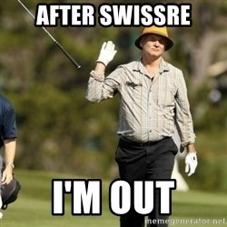Fuck It Bill Murray - After SwissRe I'm Out