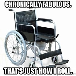 wheelchair watchout - Chronically Fabulous. That's just how I roll.