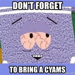Towelie - Don't forget to bring a cyams