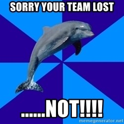 Drama Dolphin - sorry your team lost ......not!!!!