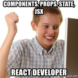 Noob kid - Components, Props, State, JSX React Developer