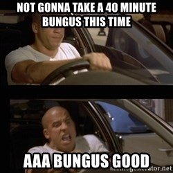 Vin Diesel Car - not gonna take a 40 minute bungus this time aaa bungus good