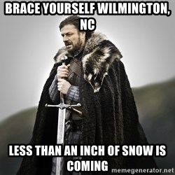 ned stark as the doctor - Brace yourself Wilmington, NC Less than an inch of snow is coming