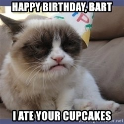 Birthday Grumpy Cat - Happy Birthday, Bart I ate your cupcakes