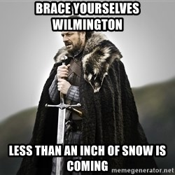 ned stark as the doctor - Brace yourselves Wilmington Less than an inch of snow is coming